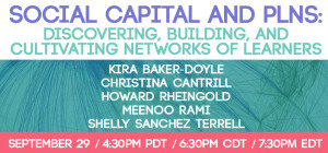 Unit 2 - Social Capital and PLNs: Discovering, Building, and Cultivating Networks of Learners